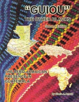 "Guiou The Other Blacks"" – The Afro-Jamaican Presence in Guatemala."
