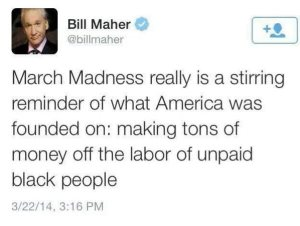 NCAA Gets Rich From Unpaid Black People - Bill Maher