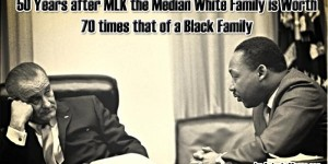 50 Years After MLK The Median White Family Is Worth 70 Times That Of A Black Family