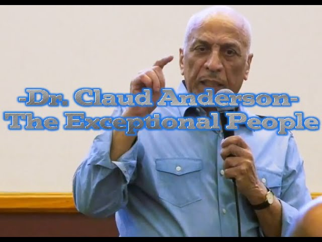 Dr. Claud Anderson - The Exceptional People
